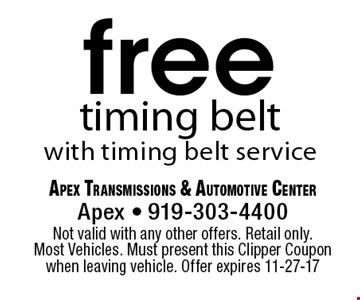 freetiming beltwith timing belt service. Apex Transmissions & Automotive CenterApex - 919-303-4400 Not valid with any other offers. Retail only. Most Vehicles. Must present this Clipper Coupon when leaving vehicle. Offer expires 11-27-17