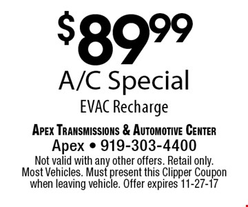$89.99A/C SpecialEVAC Recharge. Apex Transmissions & Automotive CenterApex - 919-303-4400 Not valid with any other offers. Retail only. Most Vehicles. Must present this Clipper Coupon when leaving vehicle. Offer expires 11-27-17