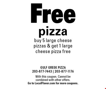Free pizza. Buy 5 large cheese pizzas & get 1 large cheese pizza free. With this coupon. Cannot be combined with other offers. Go to LocalFlavor.com for more coupons.