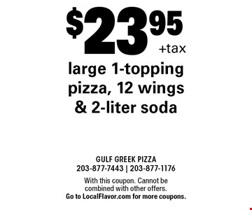 $23.95 +tax large 1-topping pizza, 12 wings & 2-liter soda. With this coupon. Cannot be combined with other offers. Go to LocalFlavor.com for more coupons.