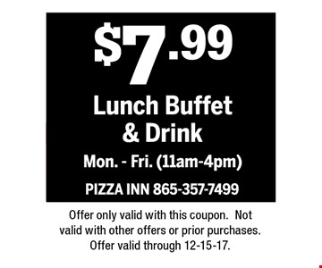 $7.99Lunch Buffet & DrinkMonday - Friday11am - 4pm. PIZZA INN 865-357-7499Offer only valid with this coupon.Not valid with other offers or prior purchases.Offer valid through 12-15-17.