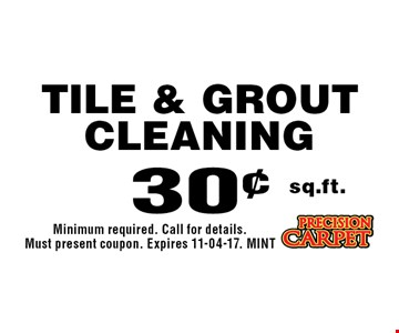 30¢ sq.ft. Tile & Grout Cleaning. Minimum required. Call for details. Must present coupon. Expires 11-04-17. MINT