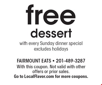 free dessert with every Sunday dinner special. Excludes holidays. With this coupon. Not valid with other offers or prior sales. Go to LocalFlavor.com for more coupons.