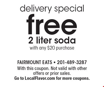 delivery special! free 2 liter soda with any $20 purchase. With this coupon. Not valid with other offers or prior sales. Go to LocalFlavor.com for more coupons.