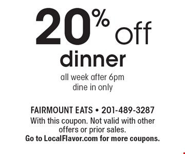 20% off dinner all week after 6pm. Dine in only. With this coupon. Not valid with other offers or prior sales. Go to LocalFlavor.com for more coupons.