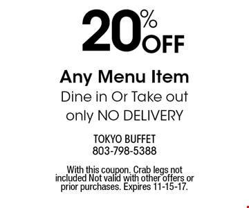 20% OFF Any Menu Item Dine in Or Take out only NO DELIVERY. With this coupon. Crab legs not included Not valid with other offers or prior purchases. Expires 11-15-17.