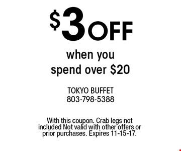 $3 OFF when you spend over $20. With this coupon. Crab legs not included Not valid with other offers or prior purchases. Expires 11-15-17.