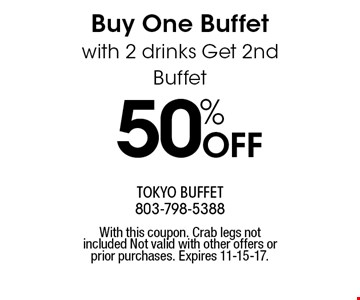 50% OFF Buy One Buffet with 2 drinks Get 2nd Buffet. With this coupon. Crab legs not included Not valid with other offers or prior purchases. Expires 11-15-17.
