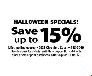 15% Save up to. Lifetime Enclosures - 5521 Chronicle Court - 638-7540See designer for details. With this coupon. Not valid with other offers or prior purchases. Offer expires 11-04-17.