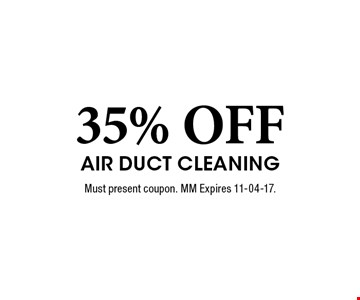 35% OFF Air Duct Cleaning. Must present coupon. MM Expires 11-04-17.