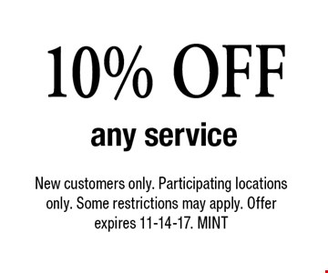 10% OFF any service. New customers only. Participating locations only. Some restrictions may apply. Offer expires 11-14-17. MINT