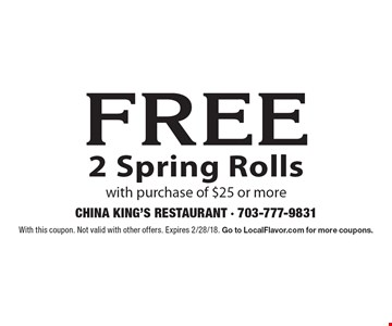 Free 2 spring rolls with purchase of $25 or more. With this coupon. Not valid with other offers. Expires 2/28/18. Go to LocalFlavor.com for more coupons.