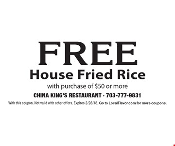 Free house fried rice with purchase of $50 or more. With this coupon. Not valid with other offers. Expires 2/28/18. Go to LocalFlavor.com for more coupons.