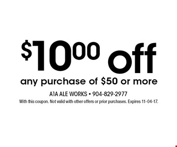 $10.00 off any purchase of $50 or more. With this coupon. Not valid with other offers or prior purchases. Expires 11-04-17.