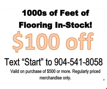 $100 off 1000s of Feet ofFlooring In-Stock!Text