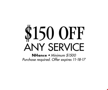 $150 OFF any service. NHance - Minimum $1500Purchase required. Offer expires 11-18-17