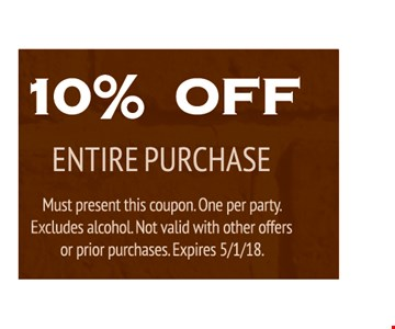 10% Off entire purchase. Must present this coupon. One per party. Excludes alcohol. Not valid with other offers or prior purchases. 05-01-18