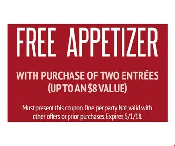Free Appetizer with purchase of two entrees (up to an $8 value). Must present this coupon. One per party. Not valid with other offers or prior purchases. 05-01-18
