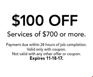 $100 OFF Services of $700 or more.. Payment due within 24 hours of job completion.Valid only with coupon. Not valid with any other offer or coupon.Expires 11-18-17.