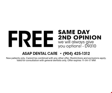 Free same day 2nd opinion we will always give you options! - D9310. New patients only. Cannot be combined with any other offer. Restrictions and exclusions apply.Valid for consultation with general dentists only. Offer expires 11-04-17 MM
