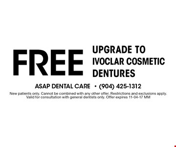 Free upgrade to IVOCLAR Cosmetic Dentures. New patients only. Cannot be combined with any other offer. Restrictions and exclusions apply.Valid for consultation with general dentists only. Offer expires 11-04-17 MM