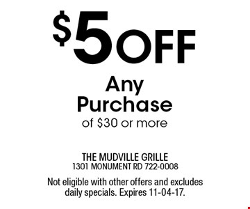 $5 Off Any Purchase of $30 or more. Not eligible with other offers and excludes daily specials. Expires 11-04-17.