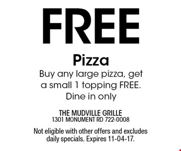 Free PizzaBuy any large pizza, get a small 1 topping FREE. Dine in only. Not eligible with other offers and excludes daily specials. Expires 11-04-17.