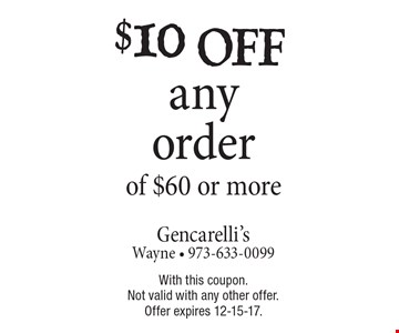 $10 off any order of $60 or more. With this coupon. Not valid with any other offer. Offer expires 12-15-17.