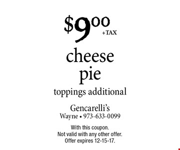 $9.00 + tax cheese pie, toppings additional. With this coupon. Not valid with any other offer. Offer expires 12-15-17.