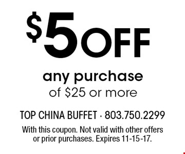 $5 Off any purchase of $25 or more. With this coupon. Not valid with other offers or prior purchases. Expires 11-15-17.
