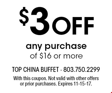 $3 Off any purchase of $16 or more. With this coupon. Not valid with other offers or prior purchases. Expires 11-15-17.