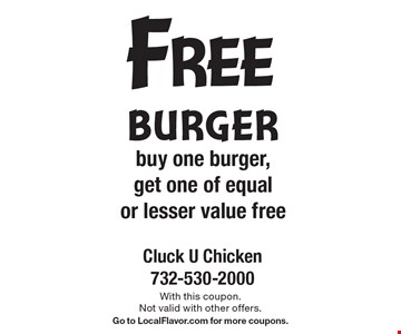 Free burger. Buy one burger, get one of equal or lesser value free. With this coupon. Not valid with other offers. Go to LocalFlavor.com for more coupons.