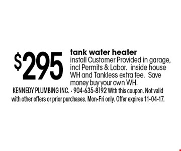 $40 oFF waterheater install. kennedy plumbing inc. - 904-635-8192 With this coupon. Not valid with other offers or prior purchases. Mon-Fri only. Offer expires 11-04-17.