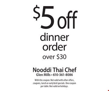$5 off dinner order over $30. With this coupon. Not valid with other offers, coupons, lunch or early bird specials. One coupon per table. Not valid on holidays.