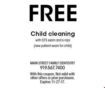 FREE Child cleaningwith $75 exam and x-rays(new patient exam for child). With this coupon. Not valid withother offers or prior purchases.Expires 11-27-17.