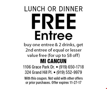 Free Entreebuy one entree & 2 drinks, get 2nd entree of equal or lesser value free (for up to $8 off). With this coupon. Not valid with other offers or prior purchases. Offer expires 11-27-17