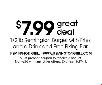 $7.99 greatdeal. Must present coupon to receive discount. Not valid with any other offers. Expires 11-27-17.