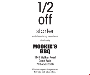 1/2 off starter excludes catering menu items. Dine in only. With this coupon. One per order.Not valid with other offers.