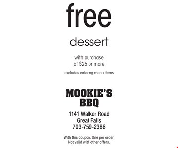 free dessert with purchase of $25 or more excludes catering menu items. With this coupon. One per order.Not valid with other offers.