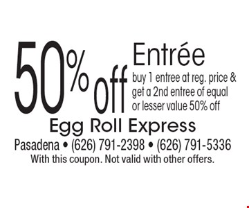 50% off Entree. Buy 1 entree at reg. price & get a 2nd entree of equal or lesser value 50% off. With this coupon. Not valid with other offers.