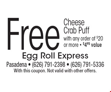 Free Cheese Crab Puff with any order of $20 or more. $4.95 value. With this coupon. Not valid with other offers.