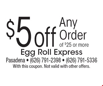 $5 off Any Order of $25 or more. With this coupon. Not valid with other offers.