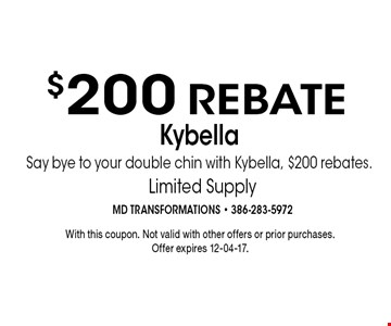 Kybella Say bye to your double chin with Kybella, $200 rebates. $200 REBATE. With this coupon. Not valid with other offers or prior purchases.Offer expires 12-04-17.