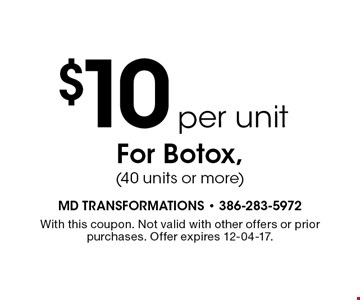$10 per unit For Botox, (40 units or more). With this coupon. Not valid with other offers or prior purchases. Offer expires 12-04-17.