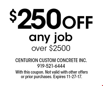 $250 Off any job over $2500. With this coupon. Not valid with other offers or prior purchases. Expires 11-27-17.