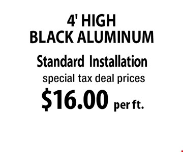 $16.00 per ft. 4' High Black Aluminum. *Must be OVER 100 FT. Not to be combined with any other discounts. 11-18-17