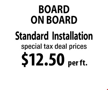 $12.50 per ft. Board On Board. *Must be OVER 100 FT. Not to be combined with any other discounts. 11-18-17