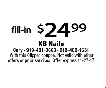 fill-in $24.99. With this Clipper coupon. Not valid with other offers or prior services. Offer expires 11-27-17.