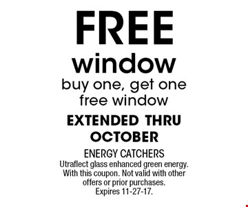 FREE window buy one, get onefree windowextended thru october. Utraflect glass enhanced green energy. With this coupon. Not valid with other offers or prior purchases. Expires 11-27-17.