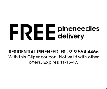 FREE pineneedles delivery. With this Cliper coupon. Not valid with other offers. Expires 11-15-17.